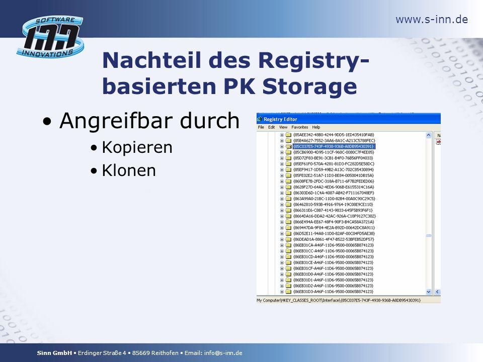 www.s-inn.de Sinn GmbH Erdinger Straße 4 85669 Reithofen Email: info@s-inn.de Nachteil des Registry- basierten PK Storage Angreifbar durch Kopieren Klonen