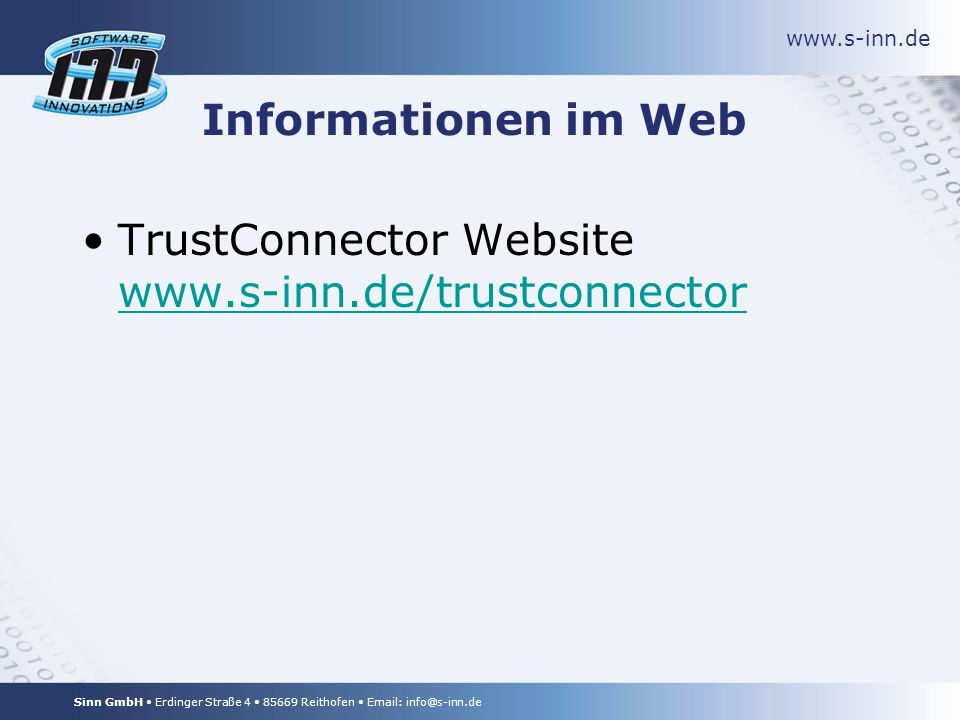 www.s-inn.de Sinn GmbH Erdinger Straße 4 85669 Reithofen Email: info@s-inn.de Informationen im Web TrustConnector Website www.s-inn.de/trustconnector www.s-inn.de/trustconnector