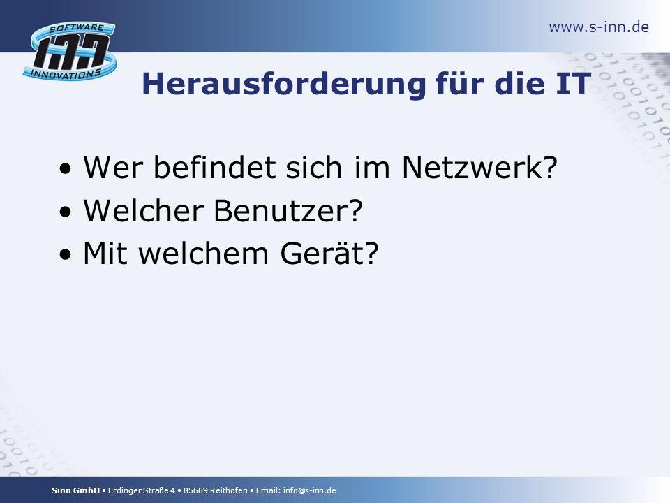 www.s-inn.de Sinn GmbH Erdinger Straße 4 85669 Reithofen Email: info@s-inn.de Herausforderung für die IT Wer befindet sich im Netzwerk.