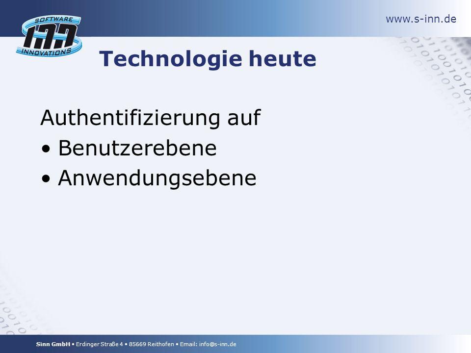 www.s-inn.de Sinn GmbH Erdinger Straße 4 85669 Reithofen Email: info@s-inn.de Technologie heute Authentifizierung auf Benutzerebene Anwendungsebene