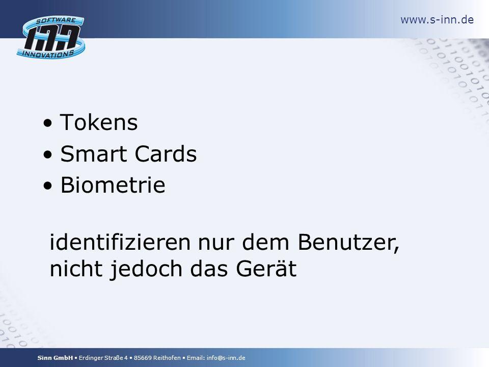 www.s-inn.de Sinn GmbH Erdinger Straße 4 85669 Reithofen Email: info@s-inn.de Tokens Smart Cards Biometrie identifizieren nur dem Benutzer, nicht jedoch das Gerät