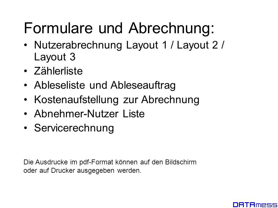 Formulare und Abrechnung: Nutzerabrechnung Layout 1 / Layout 2 / Layout 3 Zählerliste Ableseliste und Ableseauftrag Kostenaufstellung zur Abrechnung A