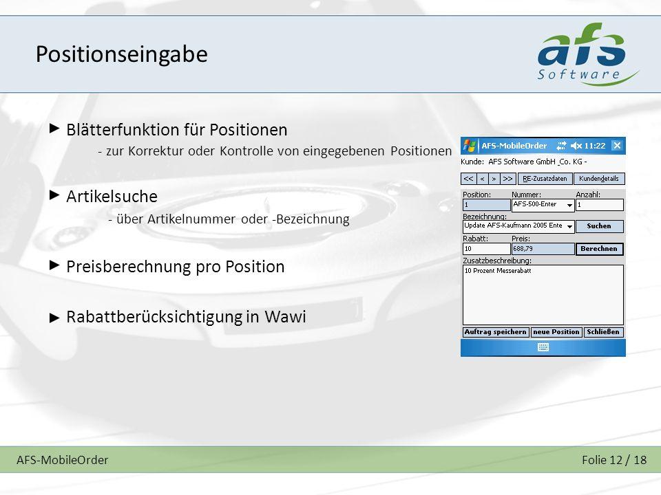 AFS-MobileOrderFolie 12 / 18 Positionseingabe Blätterfunktion für Positionen Artikelsuche Preisberechnung pro Position Rabattberücksichtigung in Wawi - zur Korrektur oder Kontrolle von eingegebenen Positionen - über Artikelnummer oder -Bezeichnung