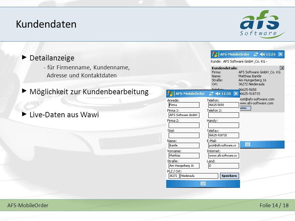 AFS-MobileOrderFolie 14 / 18 Kundendaten Detailanzeige Möglichkeit zur Kundenbearbeitung - für Firmenname, Kundenname, Adresse und Kontaktdaten Live-Daten aus Wawi
