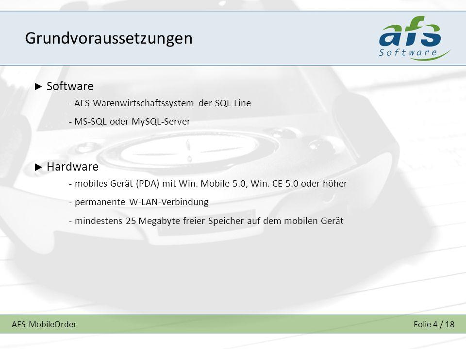 AFS-MobileOrderFolie 4 / 18 Grundvoraussetzungen Software - AFS-Warenwirtschaftssystem der SQL-Line - MS-SQL oder MySQL-Server Hardware - mobiles Gerät (PDA) mit Win.