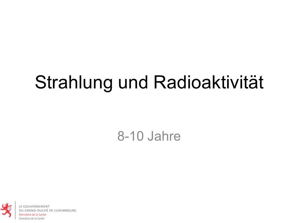 Strahlung und Radioaktivität 8-10 Jahre