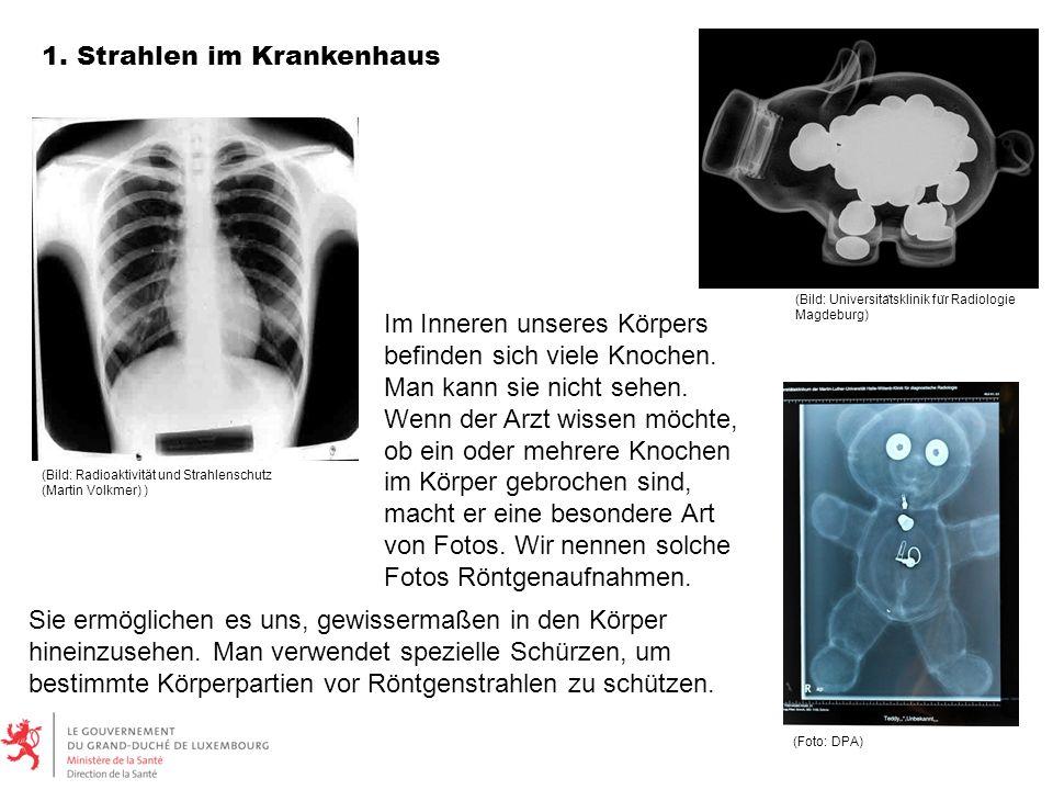 Im Inneren unseres Körpers befinden sich viele Knochen. Man kann sie nicht sehen. Wenn der Arzt wissen möchte, ob ein oder mehrere Knochen im Körper g