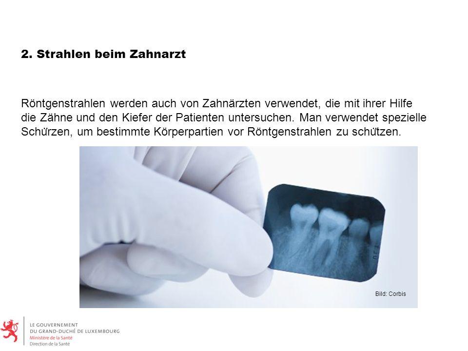 Röntgenstrahlen werden auch von Zahnärzten verwendet, die mit ihrer Hilfe die Zähne und den Kiefer der Patienten untersuchen. Man verwendet spezielle