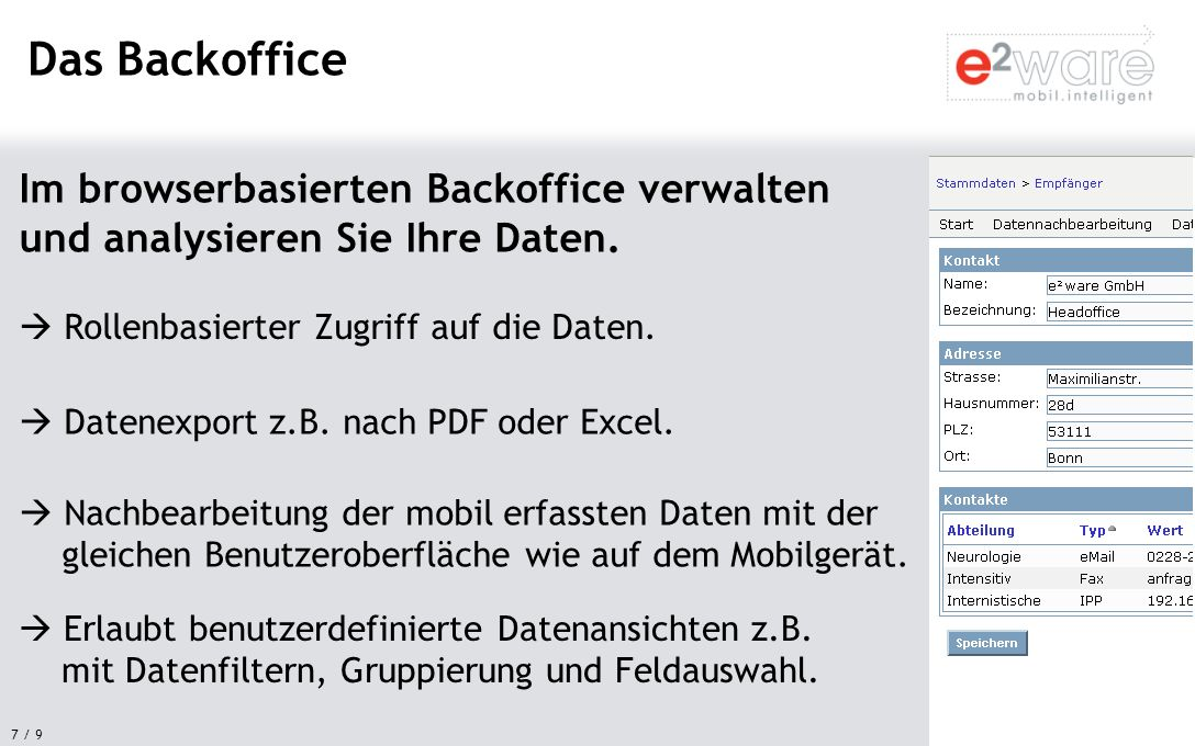 7 / 9 Im browserbasierten Backoffice verwalten und analysieren Sie Ihre Daten. Das Backoffice Rollenbasierter Zugriff auf die Daten. Datenexport z.B.