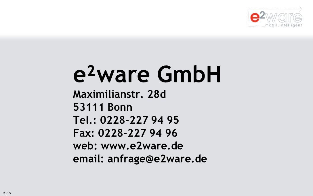 9 / 9 e²ware GmbH Maximilianstr. 28d 53111 Bonn Tel.: 0228-227 94 95 Fax: 0228-227 94 96 web: www.e2ware.de email: anfrage@e2ware.de