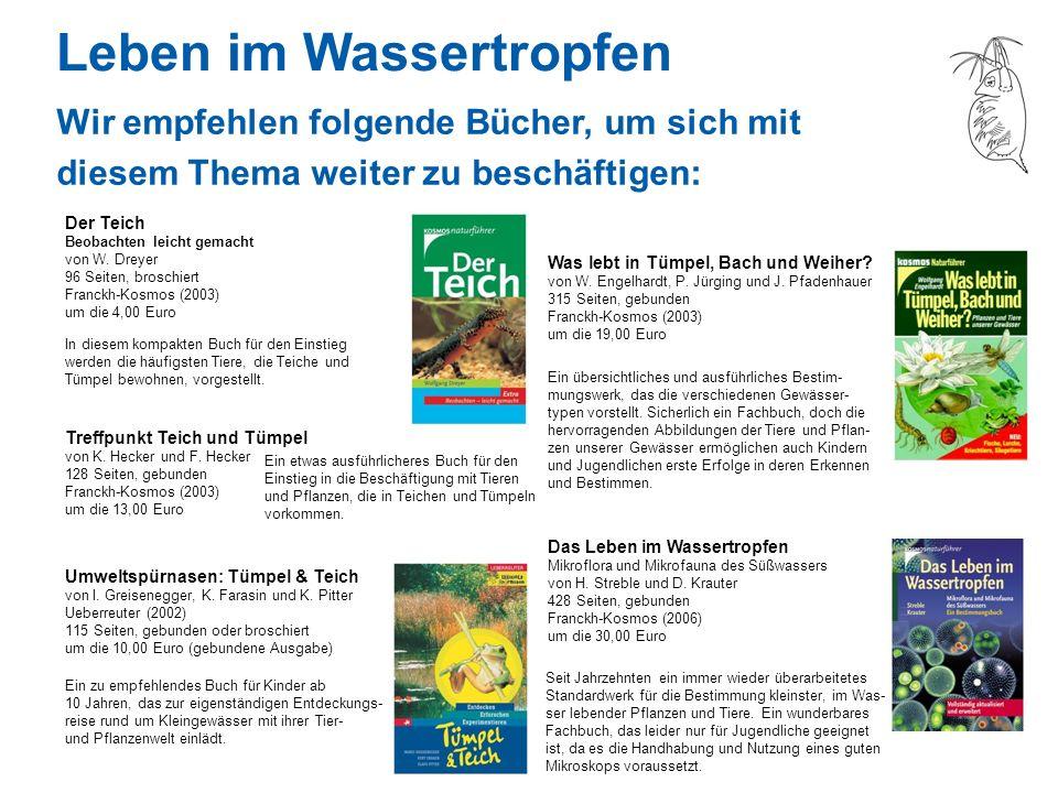 Wir empfehlen folgende Bücher, um sich mit diesem Thema weiter zu beschäftigen: Der Teich Beobachten leicht gemacht von W. Dreyer 96 Seiten, broschier