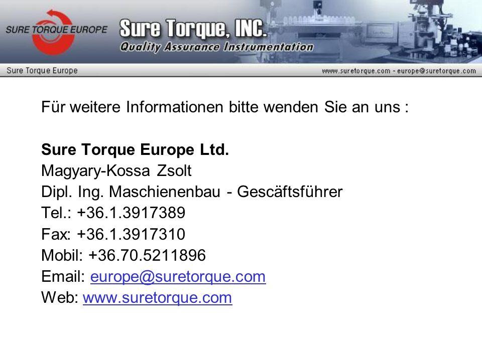 Für weitere Informationen bitte wenden Sie an uns : Sure Torque Europe Ltd. Magyary-Kossa Zsolt Dipl. Ing. Maschienenbau - Gescäftsführer Tel.: +36.1.