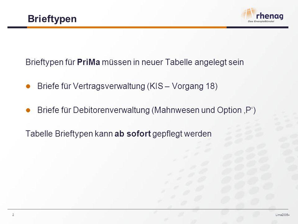 Lima2005+2 Brieftypen Brieftypen für PriMa müssen in neuer Tabelle angelegt sein Briefe für Vertragsverwaltung (KIS – Vorgang 18) Briefe für Debitorenverwaltung (Mahnwesen und Option P) Tabelle Brieftypen kann ab sofort gepflegt werden