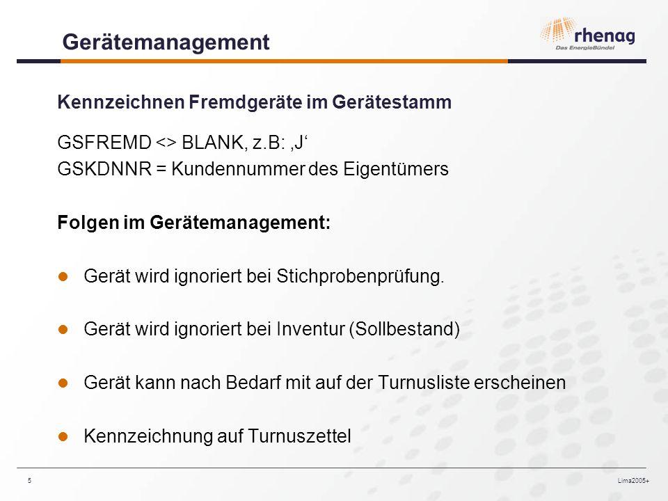 Lima2005+5 Gerätemanagement Kennzeichnen Fremdgeräte im Gerätestamm GSFREMD <> BLANK, z.B: J GSKDNNR = Kundennummer des Eigentümers Folgen im Gerätemanagement: Gerät wird ignoriert bei Stichprobenprüfung.