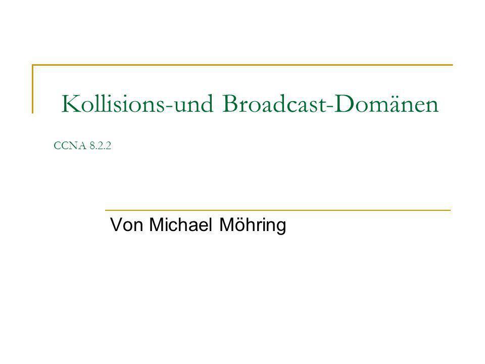 Kollisions-und Broadcast-Domänen CCNA 8.2.2 Von Michael Möhring