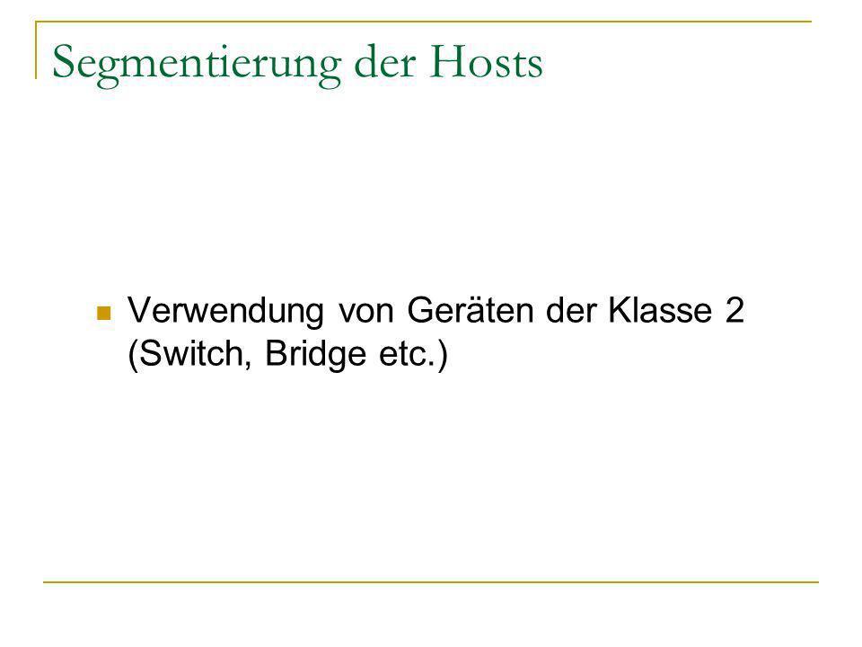 Segmentierung der Hosts Verwendung von Geräten der Klasse 2 (Switch, Bridge etc.)