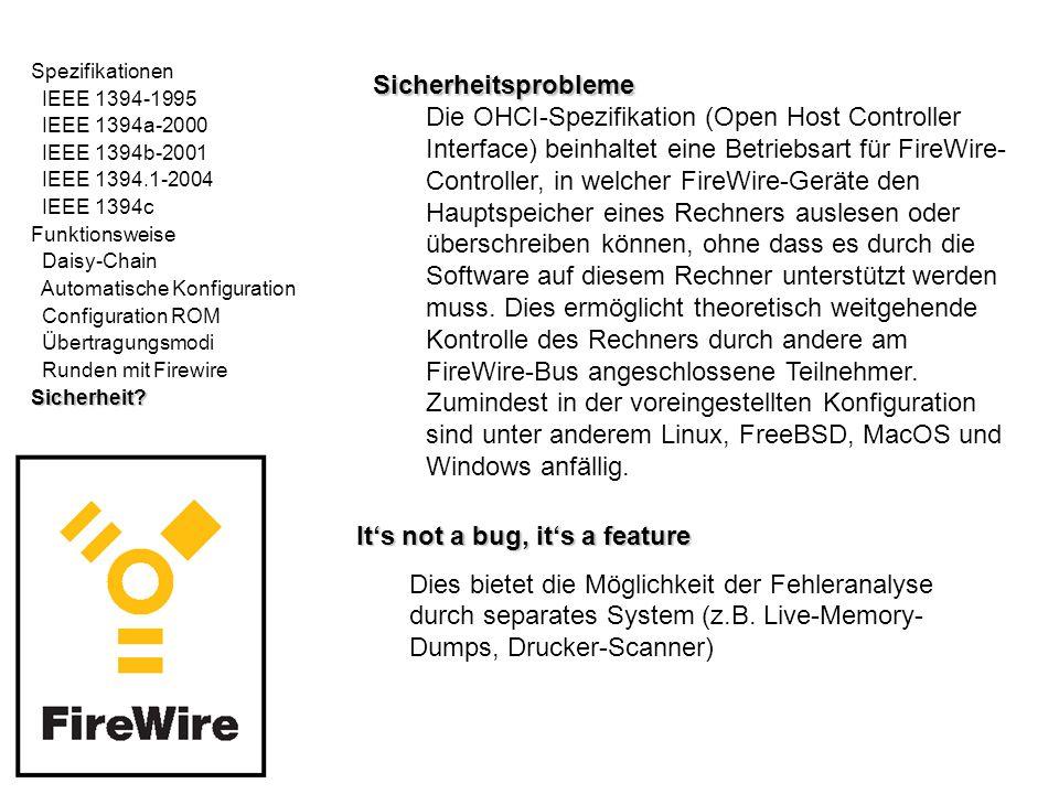 Spezifikationen IEEE 1394-1995 IEEE 1394a-2000 IEEE 1394b-2001 IEEE 1394.1-2004 IEEE 1394c Funktionsweise Daisy-Chain Automatische Konfiguration Configuration ROM Übertragungsmodi Runden mit FirewireSicherheit.