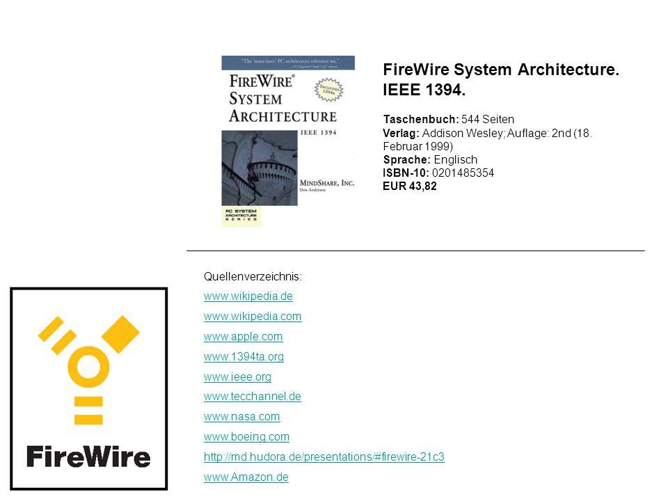 Quellenverzeichnis: www.wikipedia.de www.wikipedia.com www.apple.com www.1394ta.org www.ieee.org www.tecchannel.de www.nasa.com www.boeing.com http://md.hudora.de/presentations/#firewire-21c3 www.Amazon.de FireWire System Architecture.