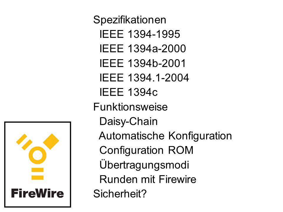 Spezifikationen IEEE 1394-1995 IEEE 1394a-2000 IEEE 1394b-2001 IEEE 1394.1-2004 IEEE 1394c Funktionsweise Daisy-Chain Automatische Konfiguration Configuration ROM Übertragungsmodi Runden mit Firewire Sicherheit?