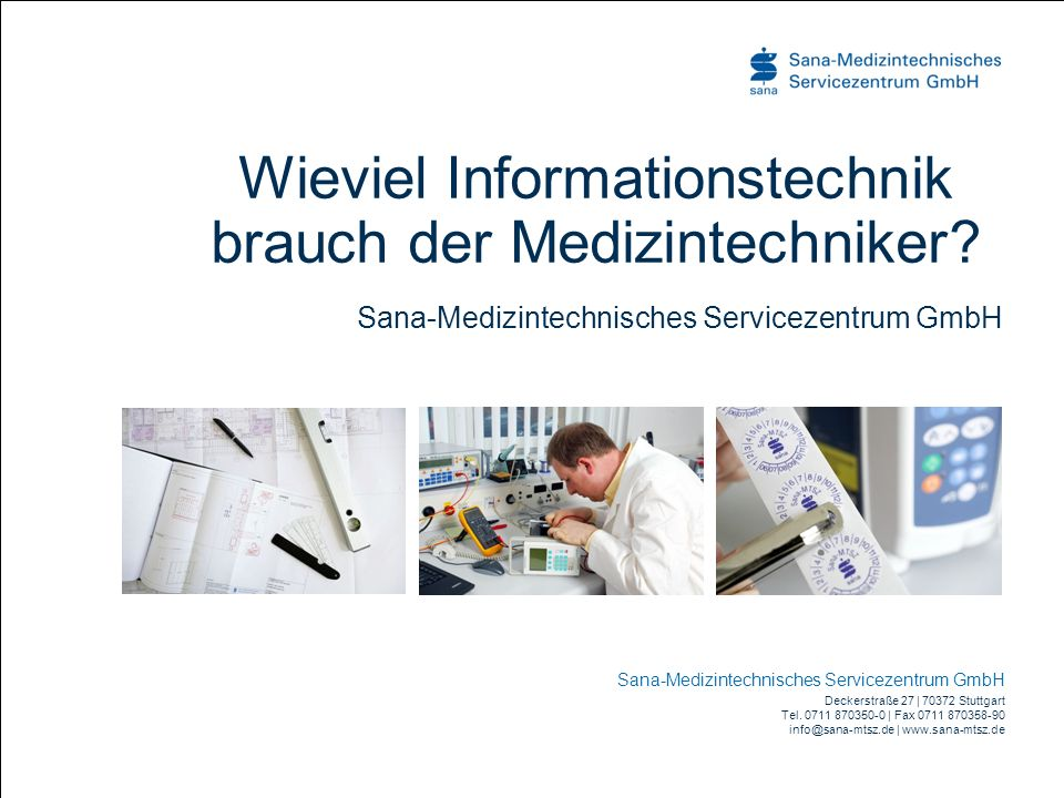 Sana-Medizintechnisches Servicezentrum GmbH Deckerstraße 27 | 70372 Stuttgart Tel. 0711 870350-0 | Fax 0711 870358-90 info@sana-mtsz.de | www.sana-mts
