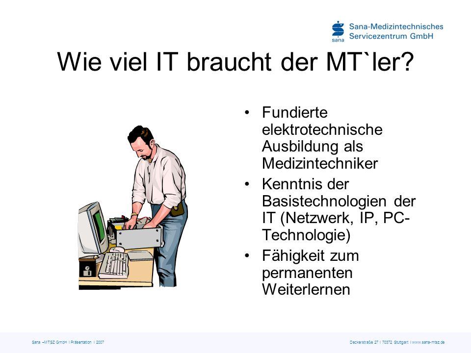 Sana –MTSZ GmbH I Präsentation I 2007 Deckerstraße 27 I 70372 Stuttgart I www.sana-mtsz.de Wie viel IT braucht der MT`ler? Fundierte elektrotechnische