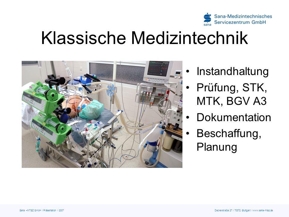 Sana –MTSZ GmbH I Präsentation I 2007 Deckerstraße 27 I 70372 Stuttgart I www.sana-mtsz.de Klassische Medizintechnik Instandhaltung Prüfung, STK, MTK,