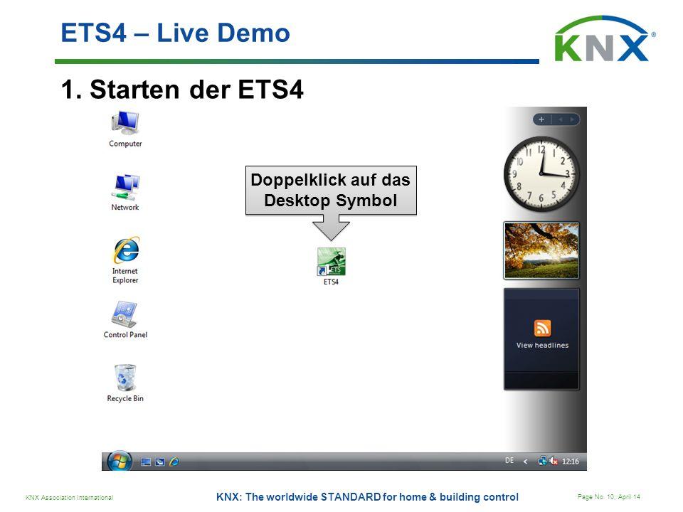 KNX Association International Page No. 10; April 14 KNX: The worldwide STANDARD for home & building control 1. Starten der ETS4 ETS4 – Live Demo Doppe