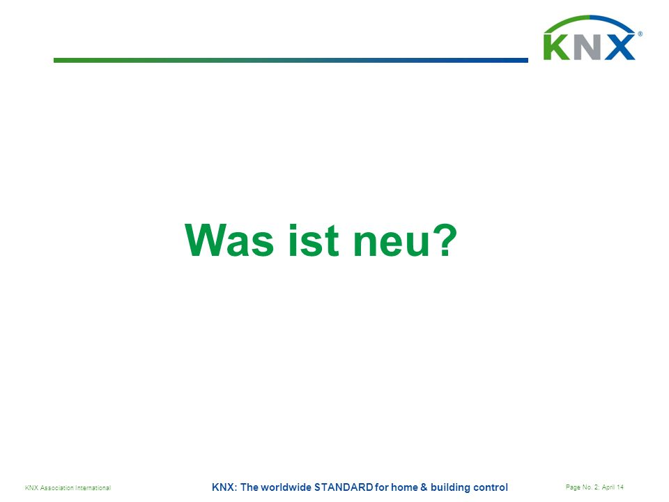 KNX Association International Page No. 2; April 14 KNX: The worldwide STANDARD for home & building control Was ist neu?