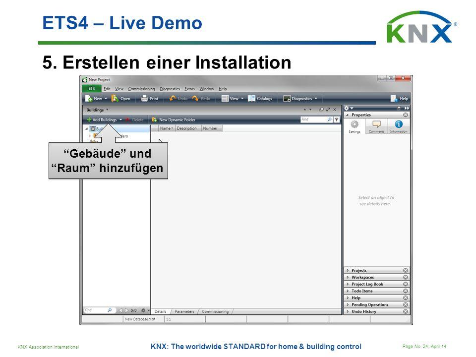 KNX Association International Page No. 24; April 14 KNX: The worldwide STANDARD for home & building control 5. Erstellen einer Installation ETS4 – Liv