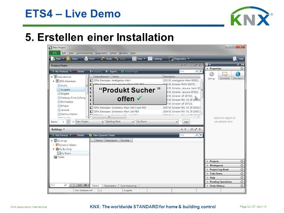 KNX Association International Page No. 27; April 14 KNX: The worldwide STANDARD for home & building control 5. Erstellen einer Installation ETS4 – Liv