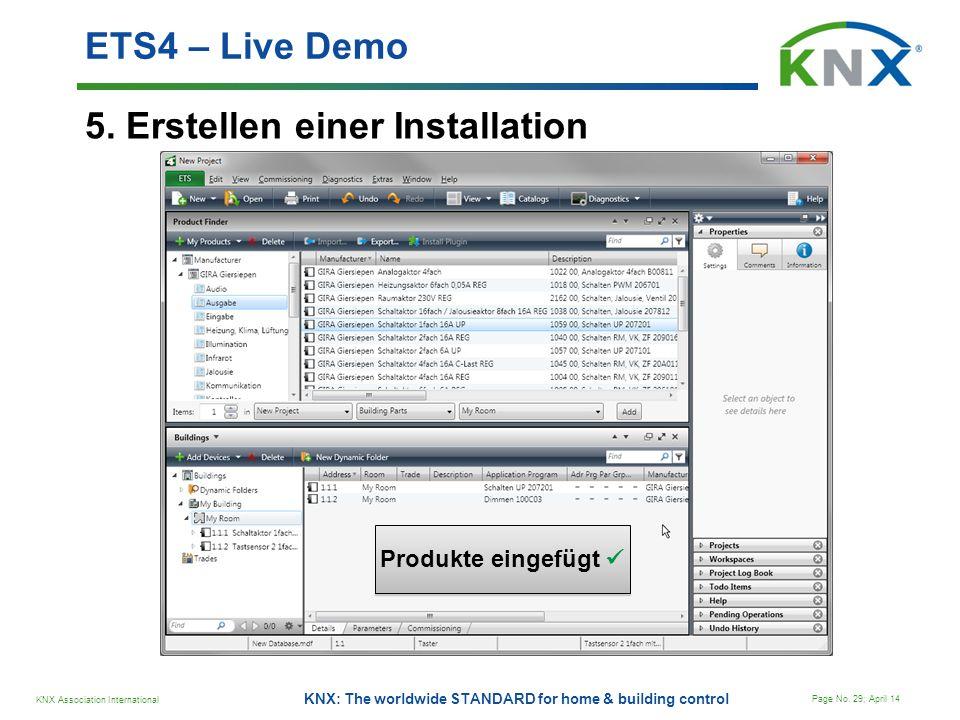 KNX Association International Page No. 29; April 14 KNX: The worldwide STANDARD for home & building control 5. Erstellen einer Installation ETS4 – Liv