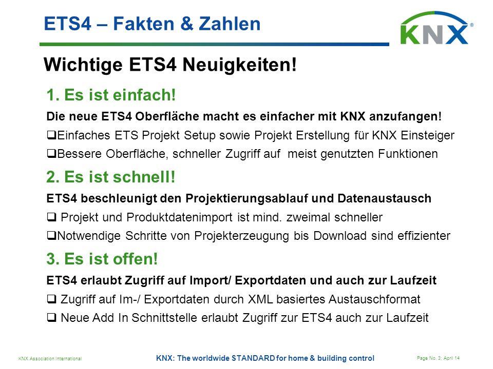 KNX Association International Page No. 3; April 14 KNX: The worldwide STANDARD for home & building control ETS4 – Fakten & Zahlen Wichtige ETS4 Neuigk