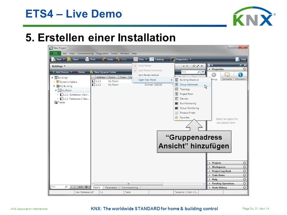 KNX Association International Page No. 31; April 14 KNX: The worldwide STANDARD for home & building control 5. Erstellen einer Installation ETS4 – Liv