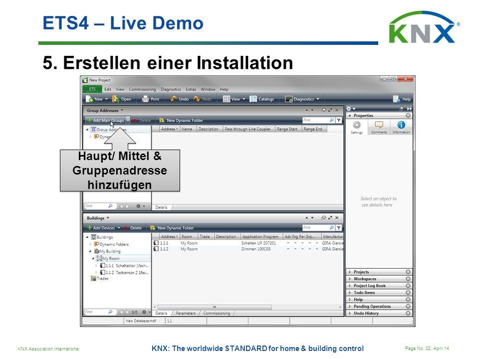 KNX Association International Page No. 32; April 14 KNX: The worldwide STANDARD for home & building control 5. Erstellen einer Installation ETS4 – Liv