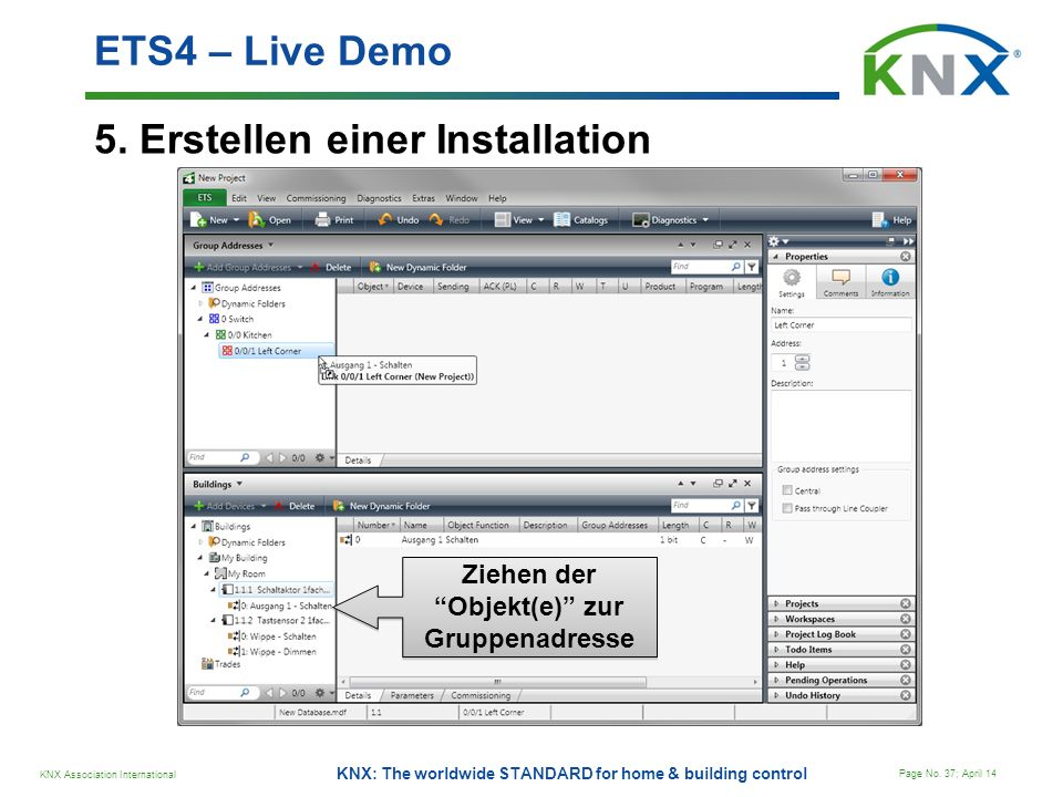 KNX Association International Page No. 37; April 14 KNX: The worldwide STANDARD for home & building control 5. Erstellen einer Installation ETS4 – Liv
