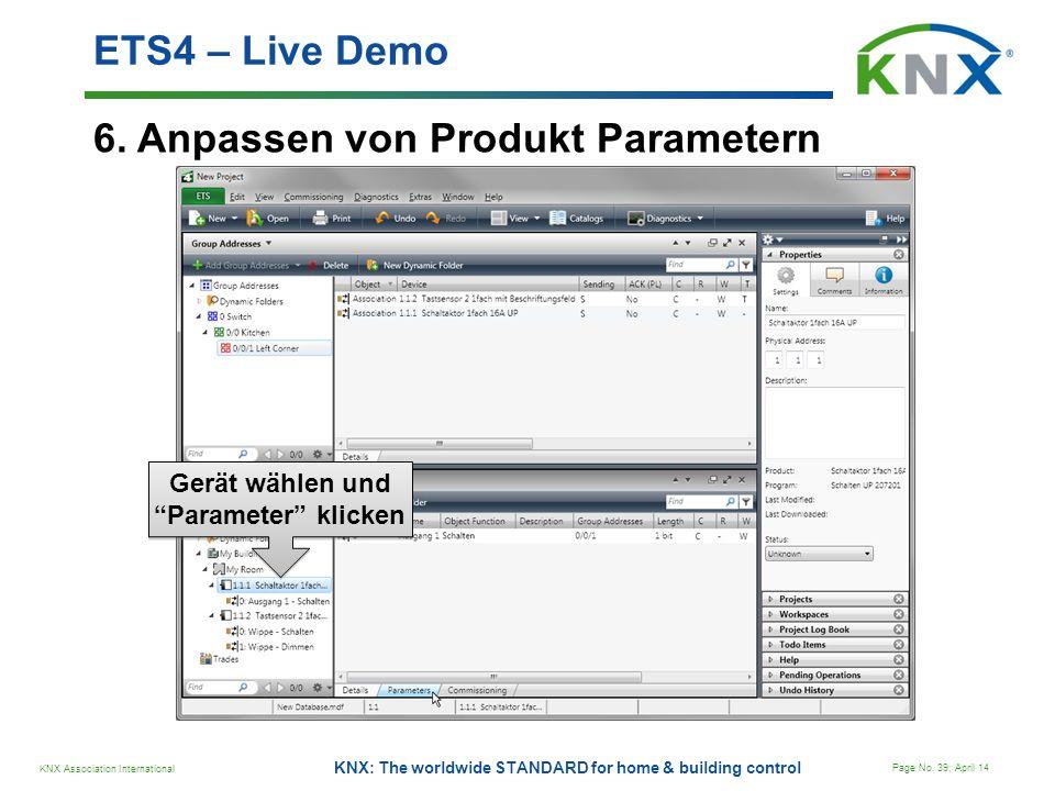 KNX Association International Page No. 39; April 14 KNX: The worldwide STANDARD for home & building control 6. Anpassen von Produkt Parametern ETS4 –