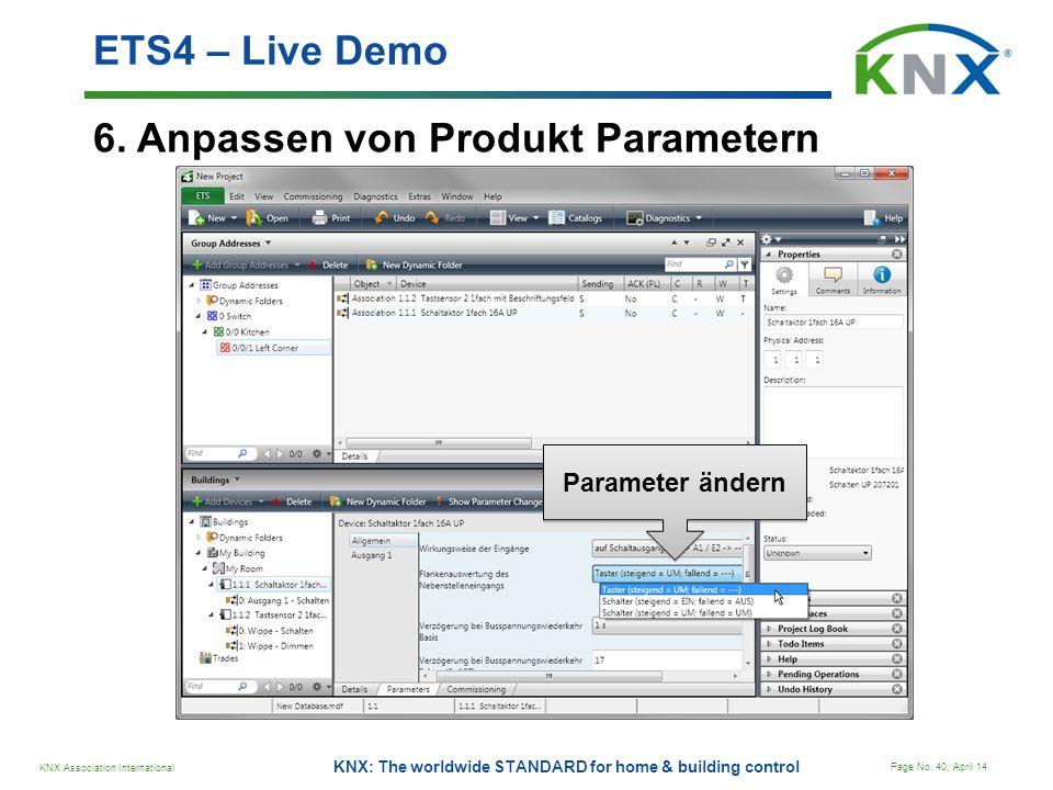 KNX Association International Page No. 40; April 14 KNX: The worldwide STANDARD for home & building control 6. Anpassen von Produkt Parametern ETS4 –