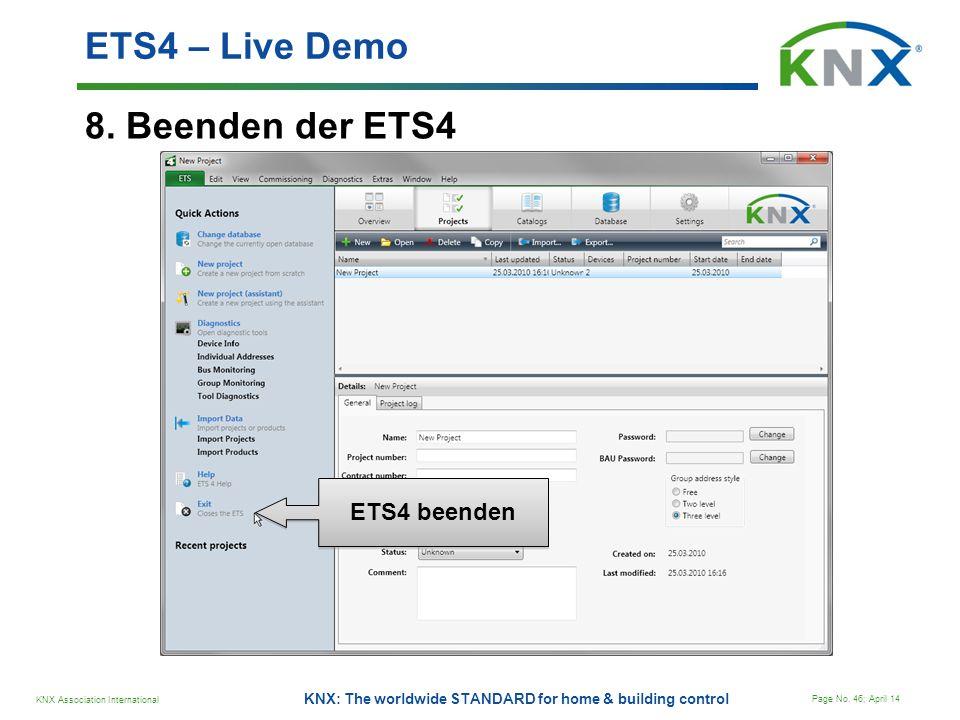 KNX Association International Page No. 46; April 14 KNX: The worldwide STANDARD for home & building control 8. Beenden der ETS4 ETS4 – Live Demo ETS4