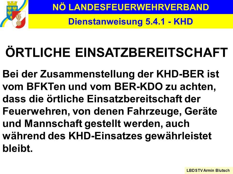 NÖ LANDESFEUERWEHRVERBAND LBDSTV Armin Blutsch Dienstanweisung 5.4.1 - KHD ÖRTLICHE EINSATZBEREITSCHAFT Bei der Zusammenstellung der KHD-BER ist vom B