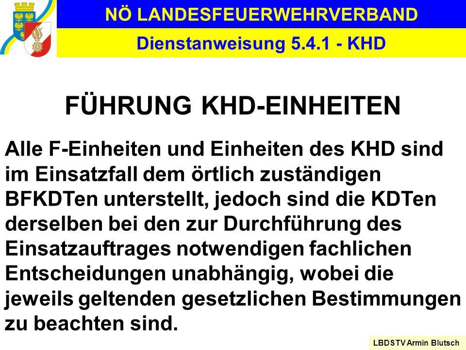 NÖ LANDESFEUERWEHRVERBAND LBDSTV Armin Blutsch Dienstanweisung 5.4.1 - KHD FÜHRUNG KHD-EINHEITEN Alle F-Einheiten und Einheiten des KHD sind im Einsat