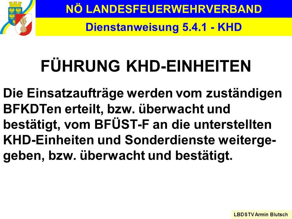 NÖ LANDESFEUERWEHRVERBAND LBDSTV Armin Blutsch Dienstanweisung 5.4.1 - KHD FÜHRUNG KHD-EINHEITEN Die Einsatzaufträge werden vom zuständigen BFKDTen er