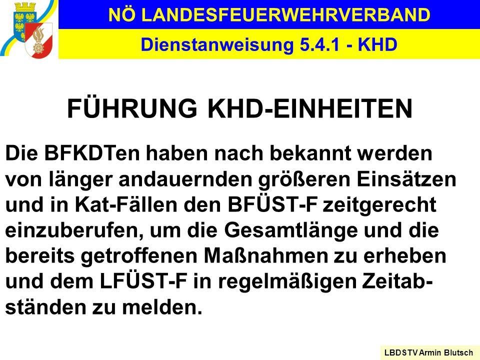 NÖ LANDESFEUERWEHRVERBAND LBDSTV Armin Blutsch Dienstanweisung 5.4.1 - KHD FÜHRUNG KHD-EINHEITEN Die BFKDTen haben nach bekannt werden von länger anda
