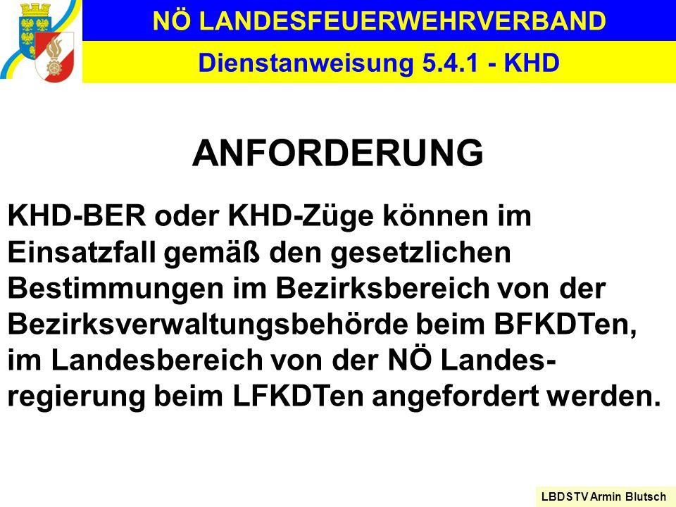 NÖ LANDESFEUERWEHRVERBAND LBDSTV Armin Blutsch Dienstanweisung 5.4.1 - KHD ANFORDERUNG KHD-BER oder KHD-Züge können im Einsatzfall gemäß den gesetzlic