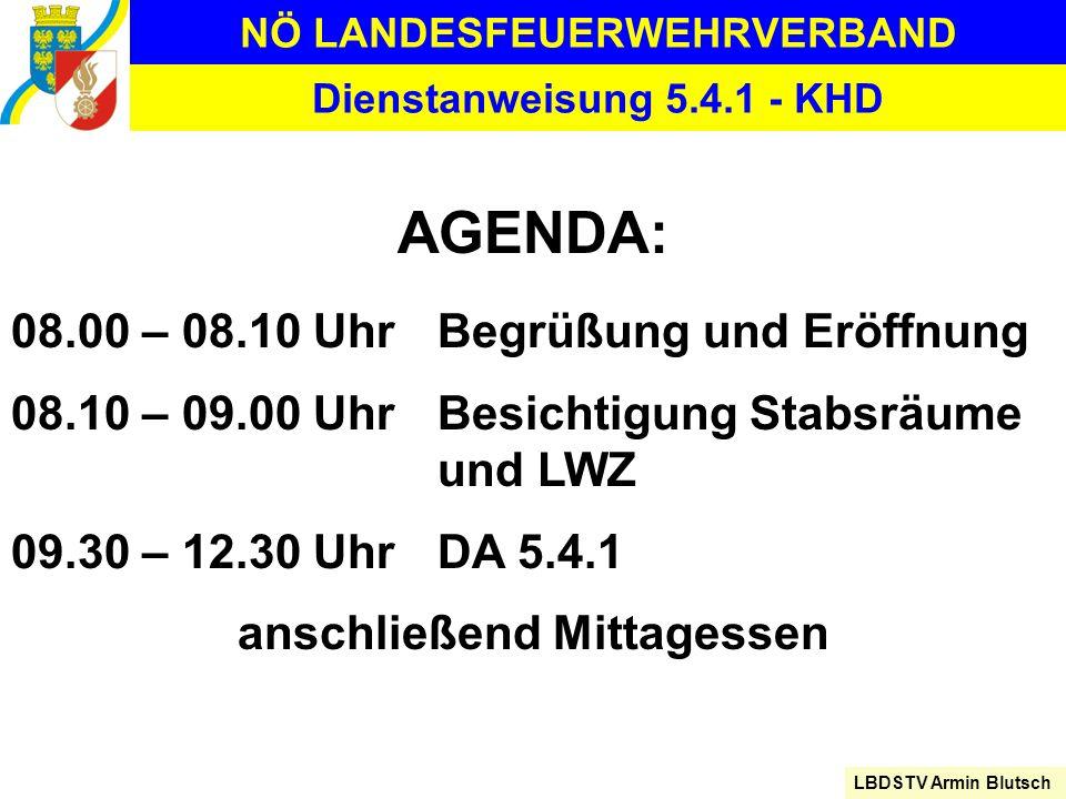 NÖ LANDESFEUERWEHRVERBAND LBDSTV Armin Blutsch Dienstanweisung 5.4.1 - KHD AGENDA: 08.00 – 08.10 UhrBegrüßung und Eröffnung 08.10 – 09.00 UhrBesichtig