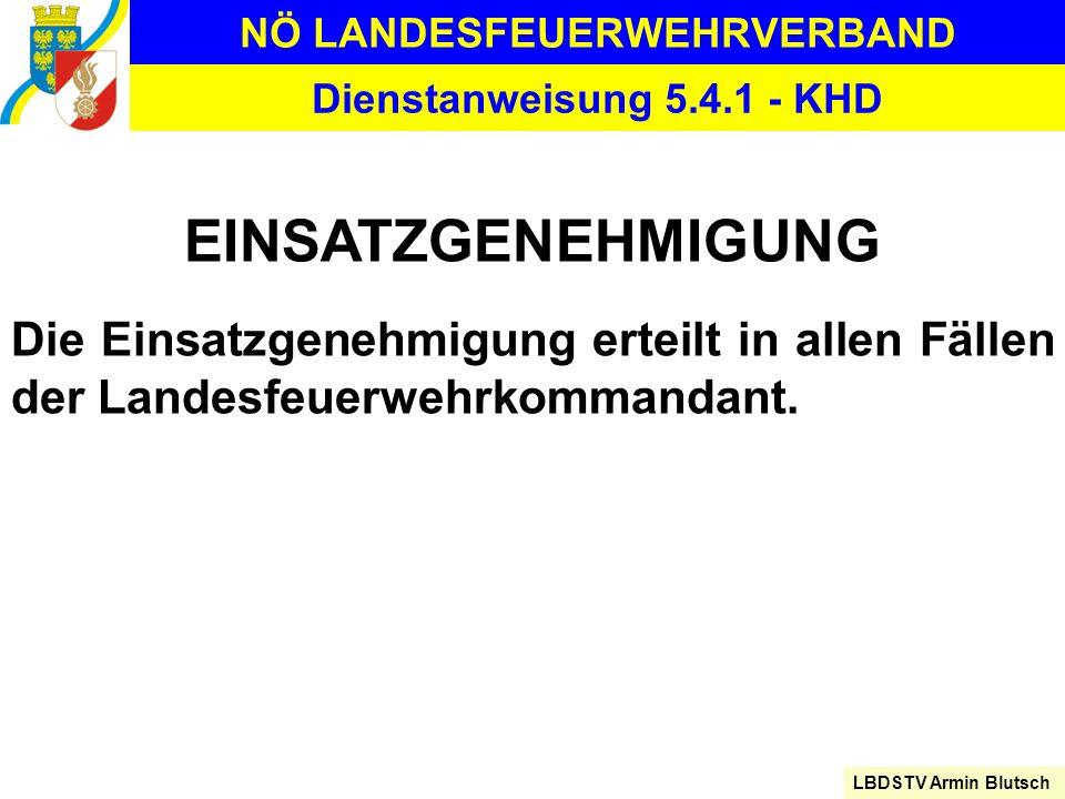 NÖ LANDESFEUERWEHRVERBAND LBDSTV Armin Blutsch Dienstanweisung 5.4.1 - KHD EINSATZGENEHMIGUNG Die Einsatzgenehmigung erteilt in allen Fällen der Lande