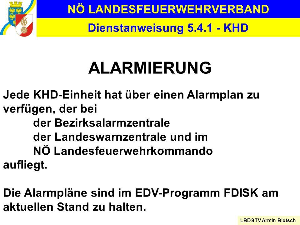 NÖ LANDESFEUERWEHRVERBAND LBDSTV Armin Blutsch Dienstanweisung 5.4.1 - KHD ALARMIERUNG Jede KHD-Einheit hat über einen Alarmplan zu verfügen, der bei