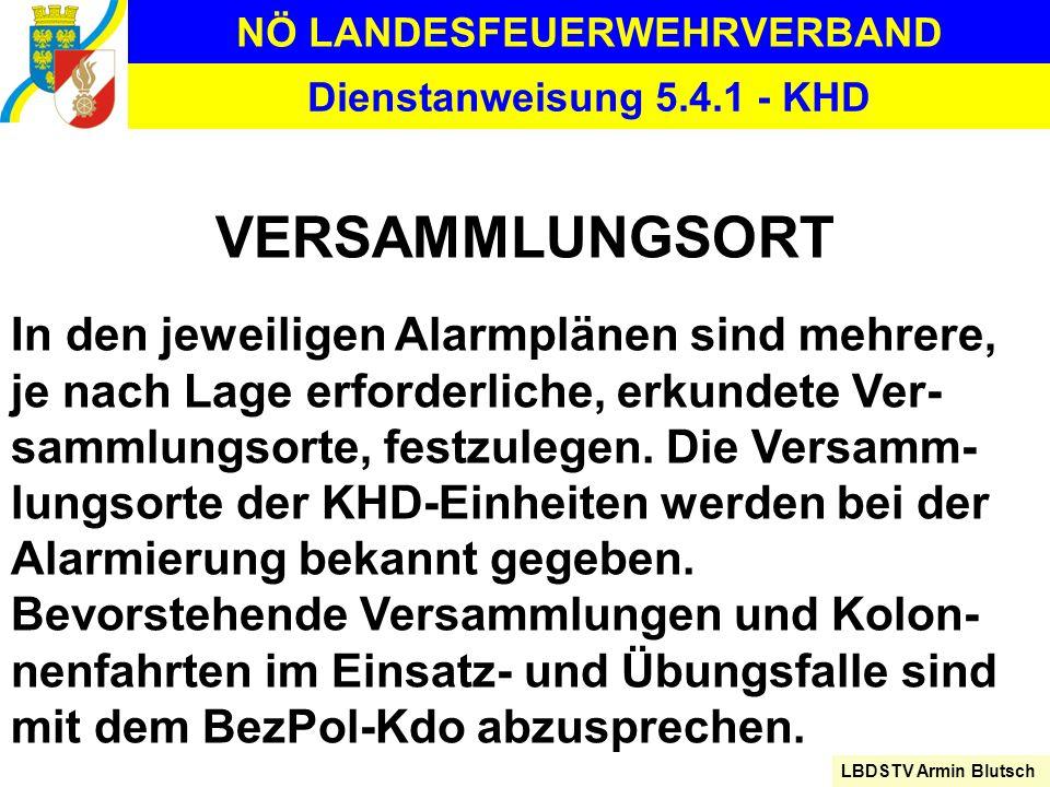NÖ LANDESFEUERWEHRVERBAND LBDSTV Armin Blutsch Dienstanweisung 5.4.1 - KHD VERSAMMLUNGSORT In den jeweiligen Alarmplänen sind mehrere, je nach Lage er
