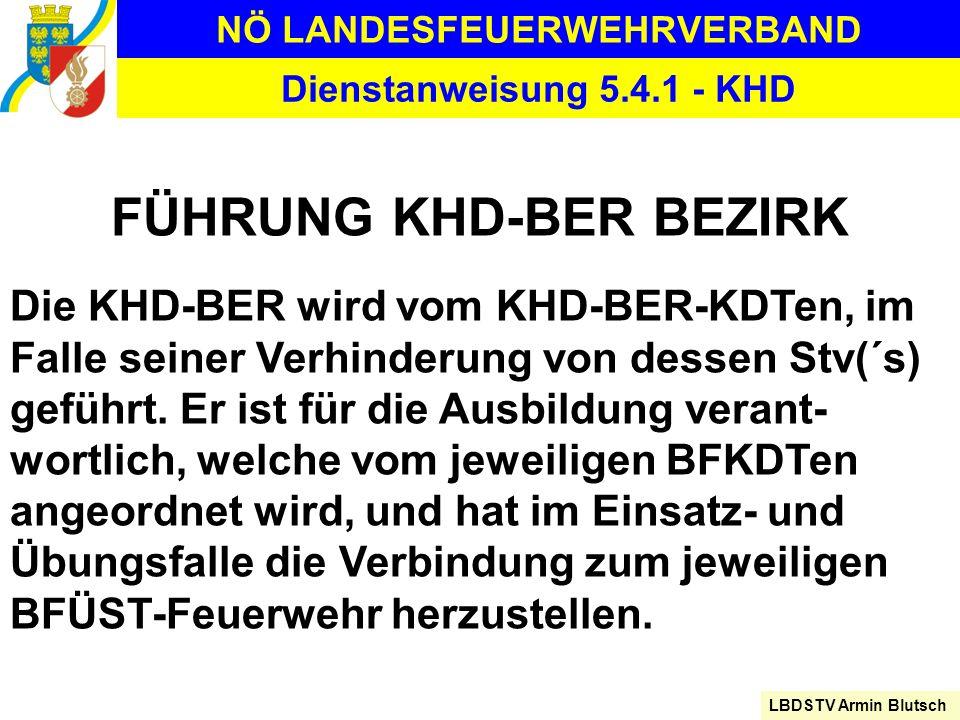 NÖ LANDESFEUERWEHRVERBAND LBDSTV Armin Blutsch Dienstanweisung 5.4.1 - KHD FÜHRUNG KHD-BER BEZIRK Die KHD-BER wird vom KHD-BER-KDTen, im Falle seiner