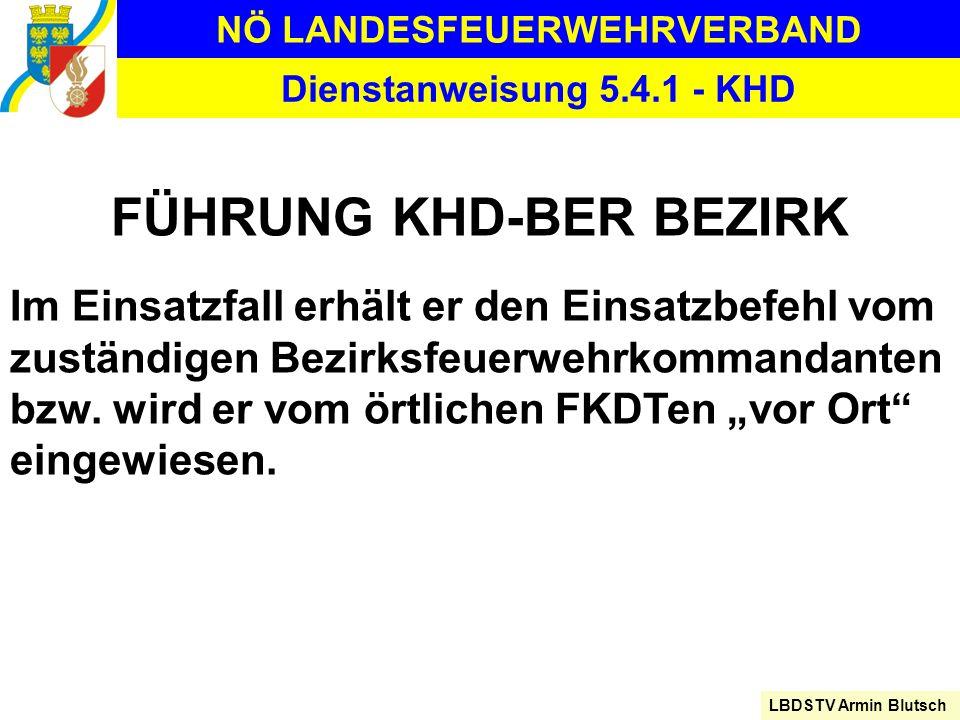NÖ LANDESFEUERWEHRVERBAND LBDSTV Armin Blutsch Dienstanweisung 5.4.1 - KHD FÜHRUNG KHD-BER BEZIRK Im Einsatzfall erhält er den Einsatzbefehl vom zustä