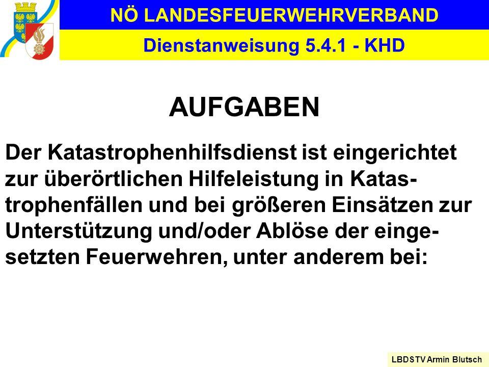 NÖ LANDESFEUERWEHRVERBAND LBDSTV Armin Blutsch Dienstanweisung 5.4.1 - KHD AUFGABEN Der Katastrophenhilfsdienst ist eingerichtet zur überörtlichen Hil